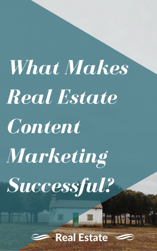 What Makes Real Estate Content Marketing Successful